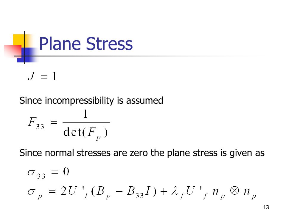 13 Plane Stress Since incompressibility is assumed Since normal stresses are zero the plane stress is given as