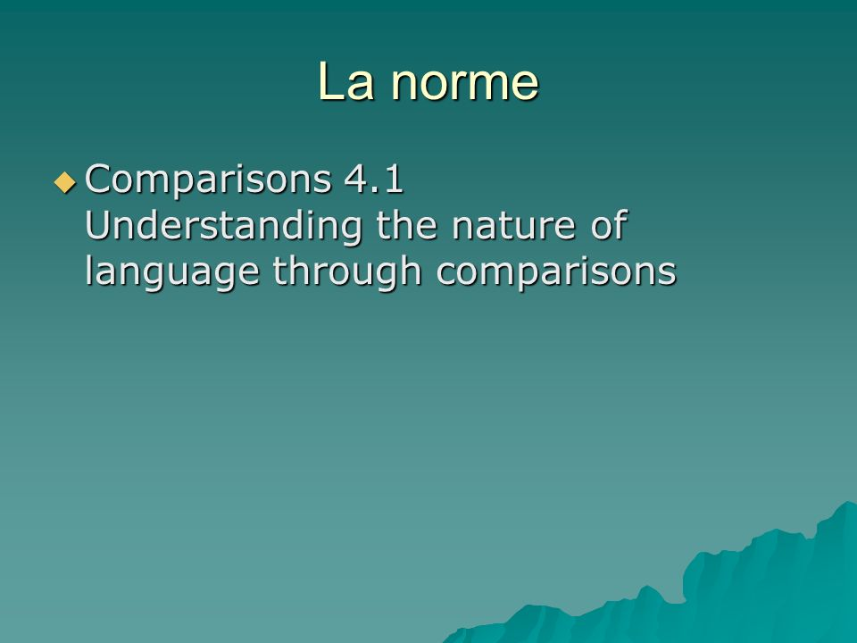 La norme Comparisons 4.1 Understanding the nature of language through comparisons Comparisons 4.1 Understanding the nature of language through comparisons