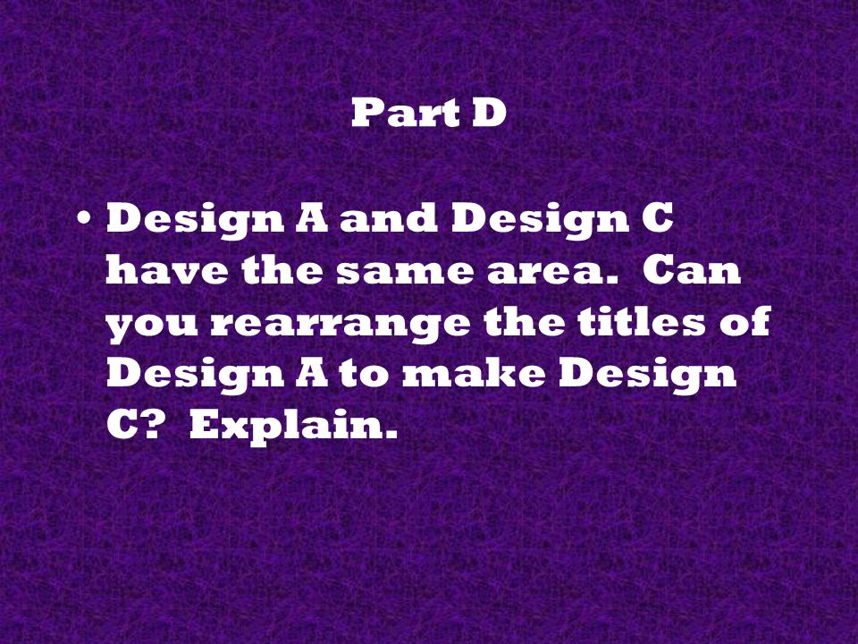 Part D Design A and Design C have the same area.