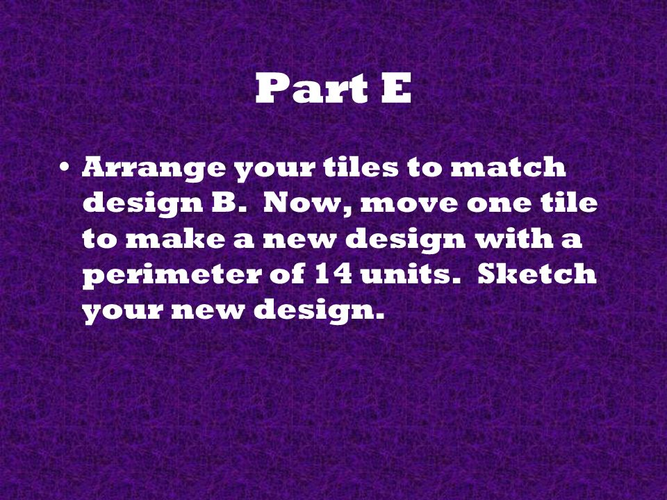 Part E Arrange your tiles to match design B.