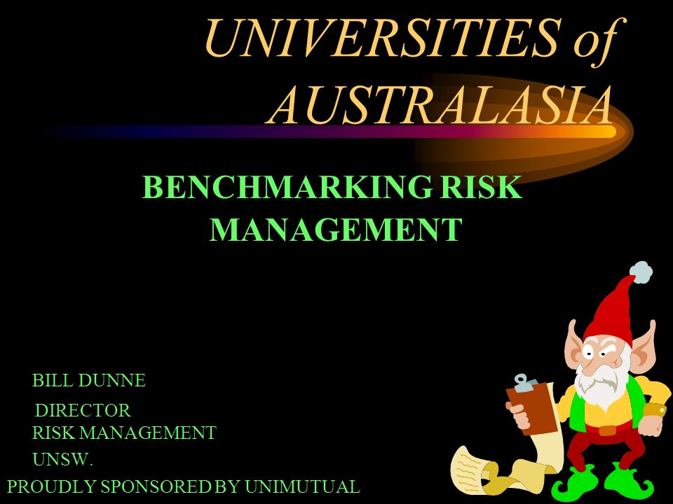 1 UNIVERSITIES of AUSTRALASIA BENCHMARKING RISK MANAGEMENT BILL DUNNE DIRECTOR RISK MANAGEMENT UNSW.