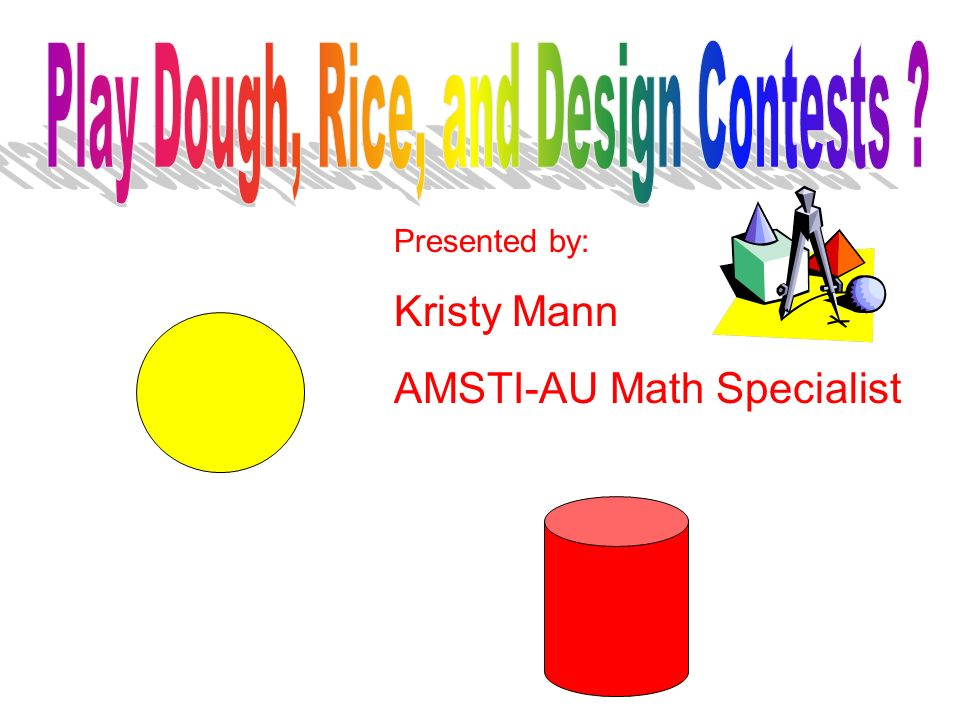 Presented by: Kristy Mann AMSTI-AU Math Specialist