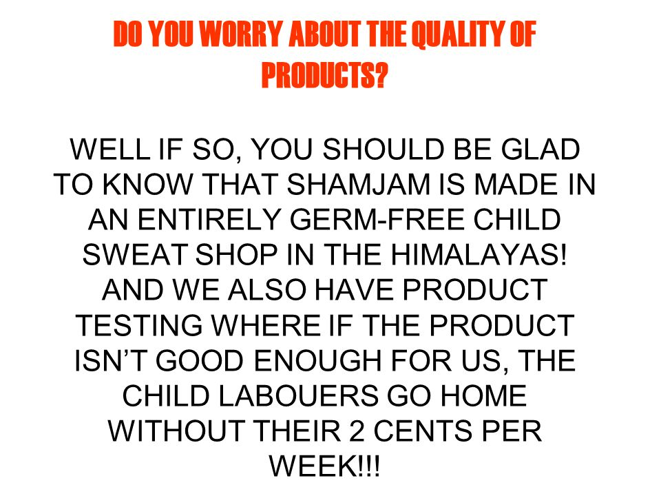 DO YOU WORRY ABOUT THE QUALITY OF PRODUCTS.