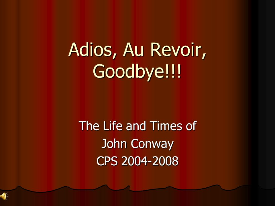 Adios, Au Revoir, Goodbye!!! The Life and Times of John Conway CPS