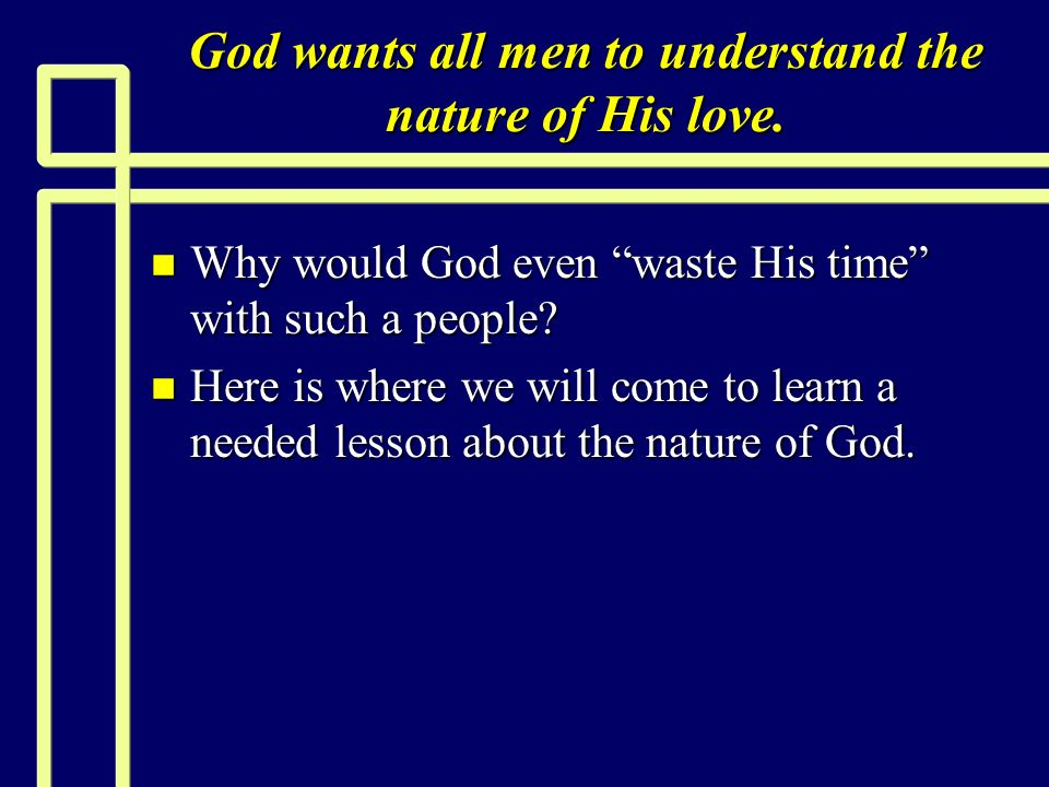 God wants all men to understand the nature of His love.