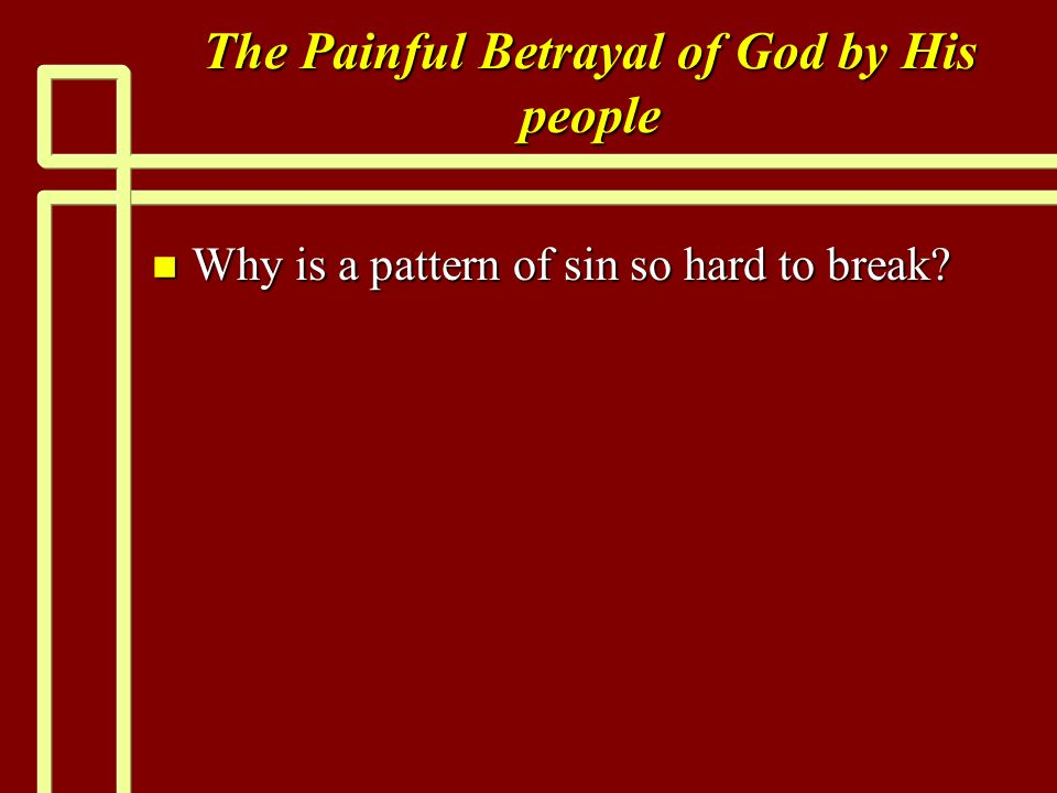 The Painful Betrayal of God by His people n Why is a pattern of sin so hard to break