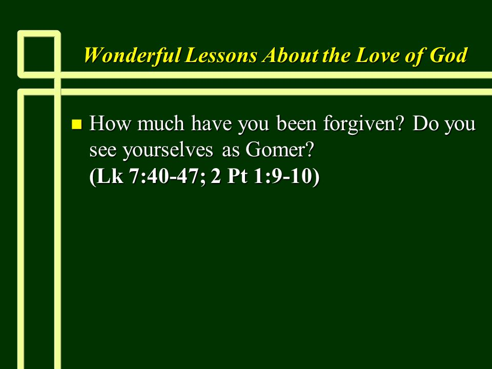 Wonderful Lessons About the Love of God n How much have you been forgiven.