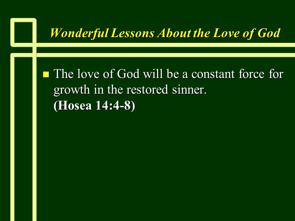Wonderful Lessons About the Love of God n The love of God will be a constant force for growth in the restored sinner.