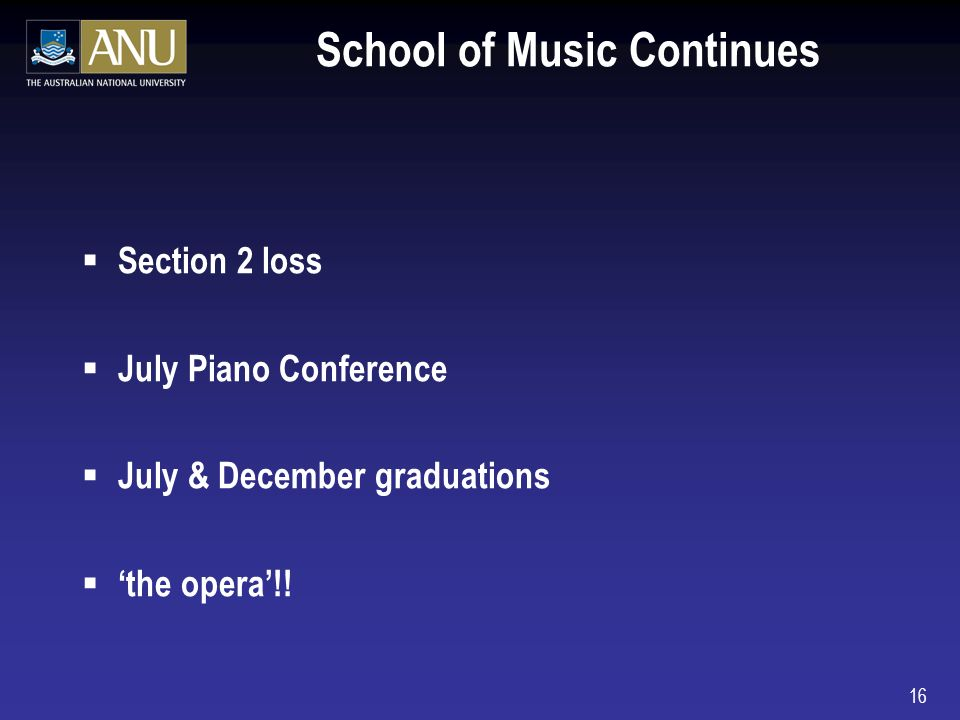 16 School of Music Continues Section 2 loss July Piano Conference July & December graduations the opera!!