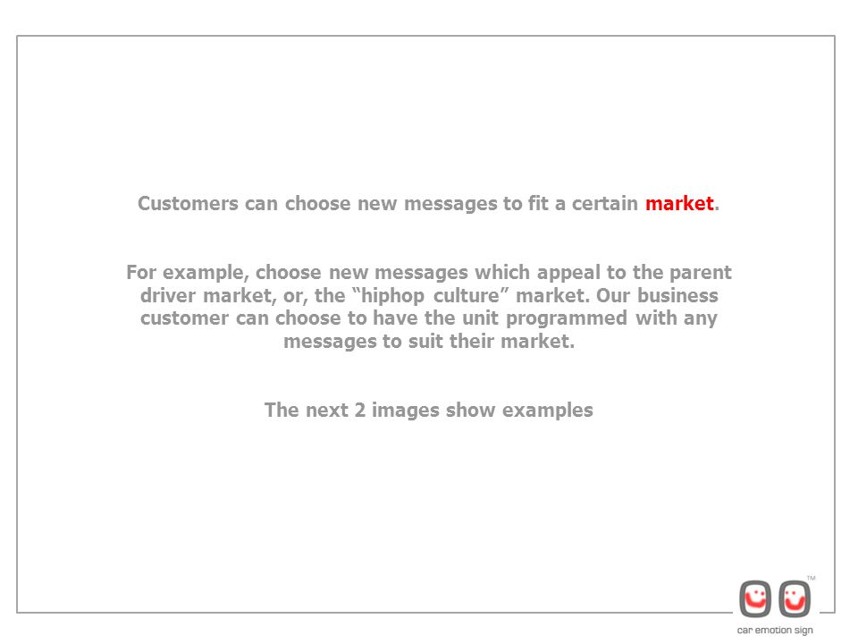 Customers can choose new messages to fit a certain market.