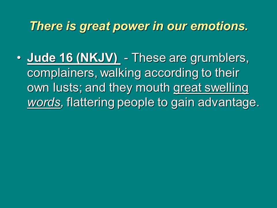 There is great power in our emotions.