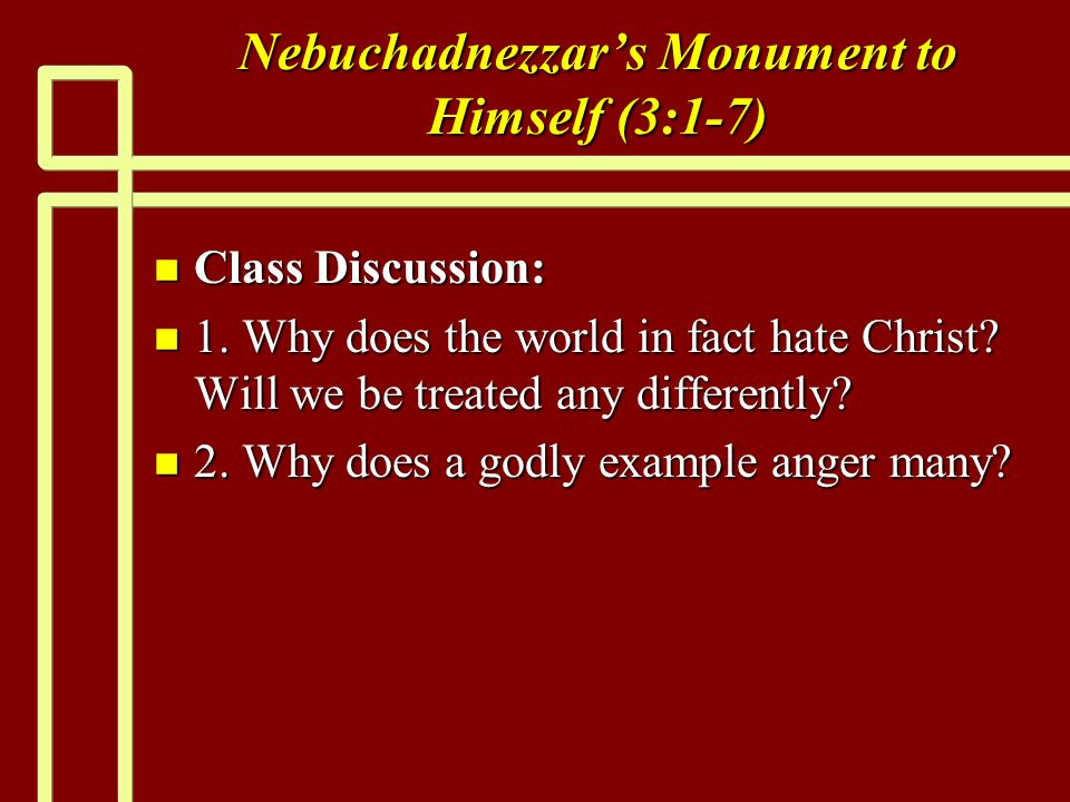 Nebuchadnezzars Monument to Himself (3:1-7) n Class Discussion: n 1.