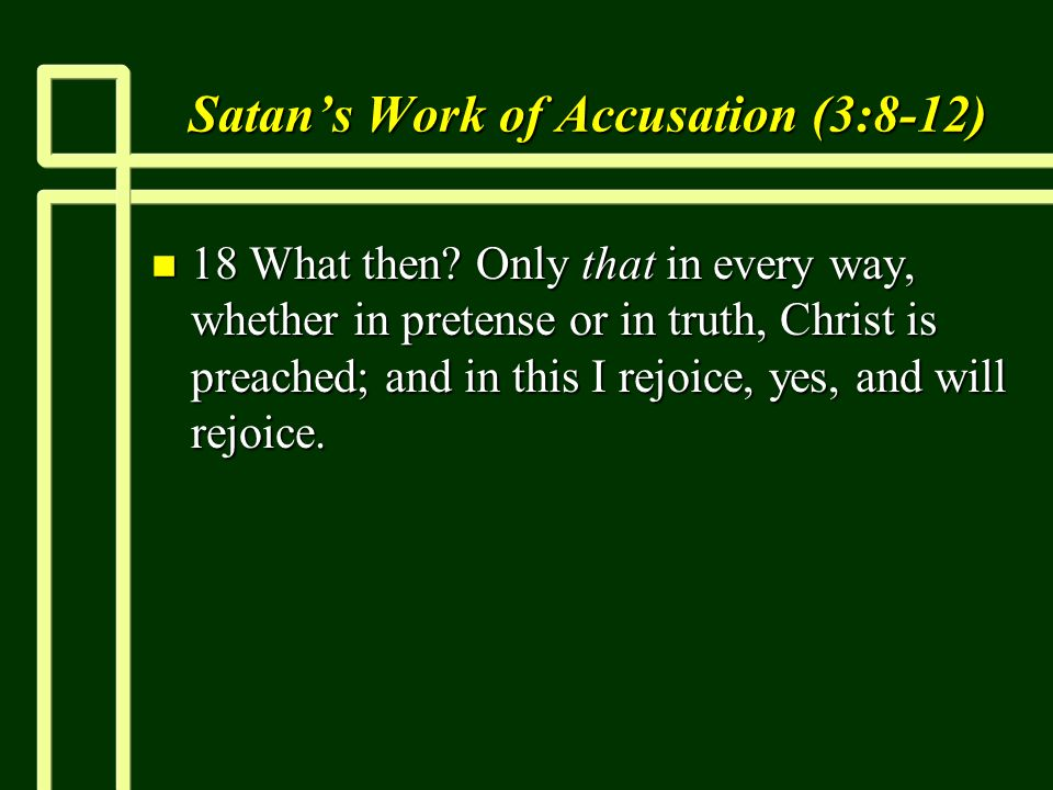 Satans Work of Accusation (3:8-12) n 18 What then.