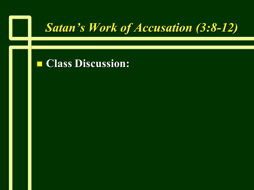 Satans Work of Accusation (3:8-12) n Class Discussion: