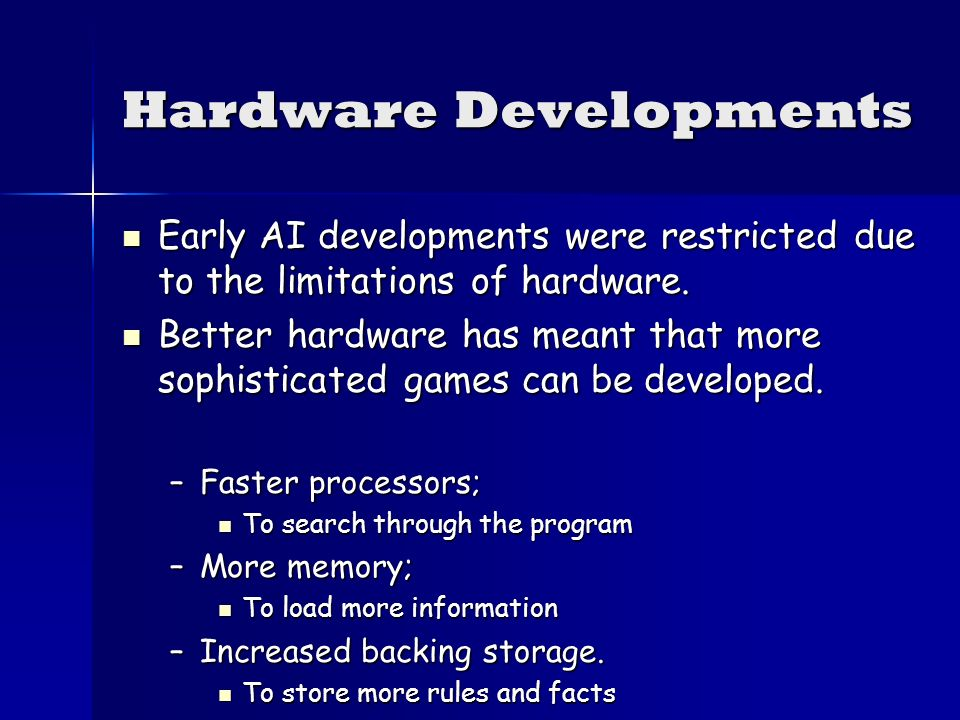 Hardware Developments Early AI developments were restricted due to the limitations of hardware.