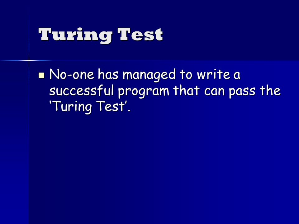 Turing Test No-one has managed to write a successful program that can pass the Turing Test.