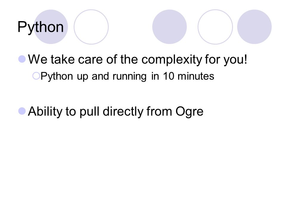 Python We take care of the complexity for you.