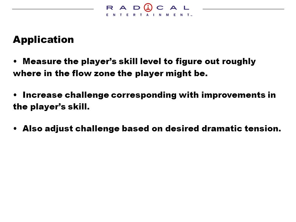 Application Measure the players skill level to figure out roughly where in the flow zone the player might be.