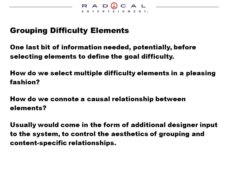 Grouping Difficulty Elements One last bit of information needed, potentially, before selecting elements to define the goal difficulty.