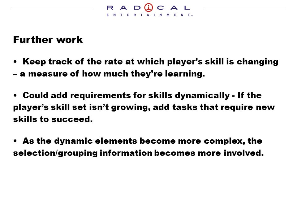Further work Keep track of the rate at which players skill is changing – a measure of how much theyre learning.