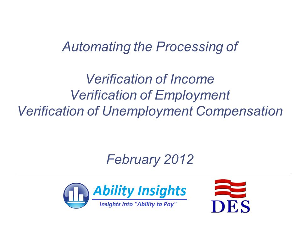 Automating the Processing of Verification of Income Verification of Employment Verification of Unemployment Compensation February 2012