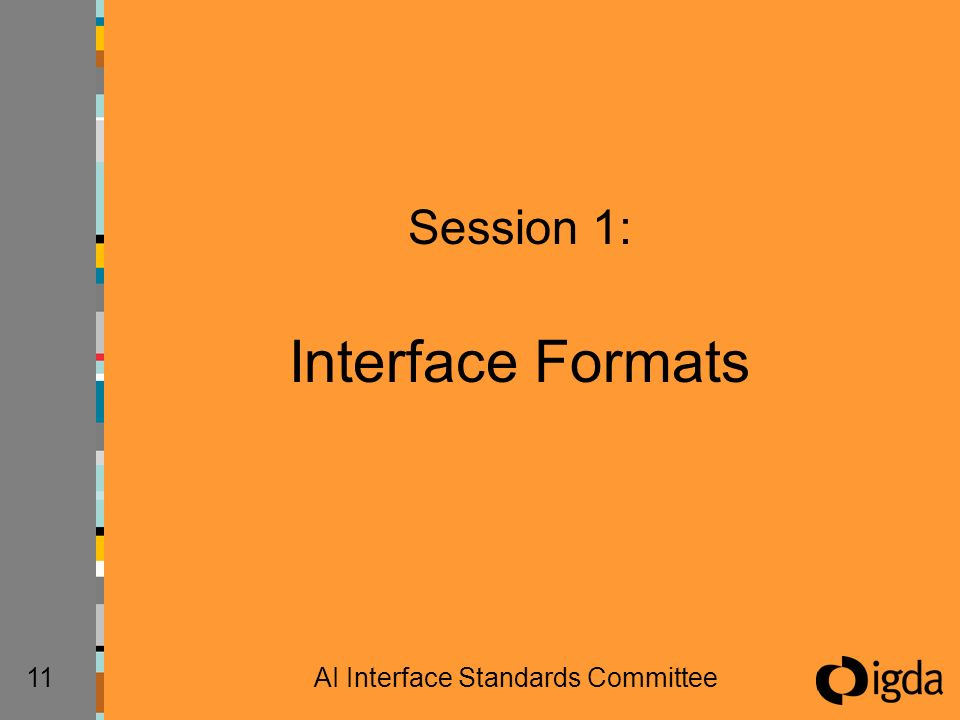 11AI Interface Standards Committee Session 1: Interface Formats