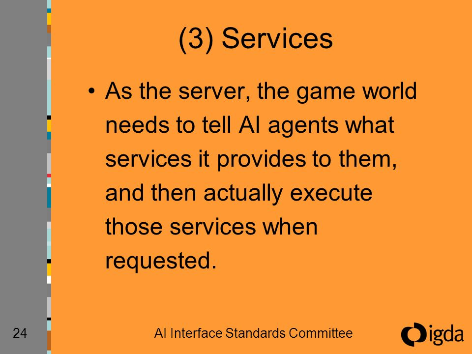 24AI Interface Standards Committee (3) Services As the server, the game world needs to tell AI agents what services it provides to them, and then actually execute those services when requested.