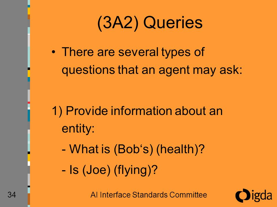 34AI Interface Standards Committee (3A2) Queries There are several types of questions that an agent may ask: 1) Provide information about an entity: - What is (Bobs) (health).