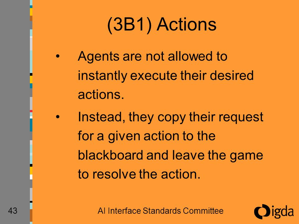 43AI Interface Standards Committee (3B1) Actions Agents are not allowed to instantly execute their desired actions.