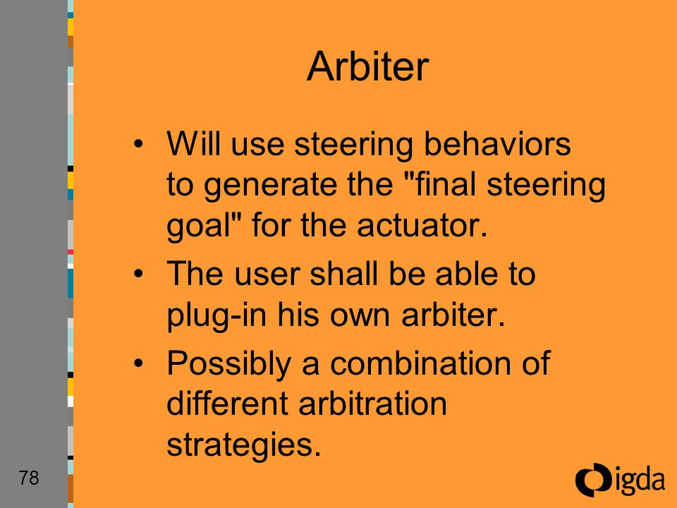 78 Will use steering behaviors to generate the final steering goal for the actuator.