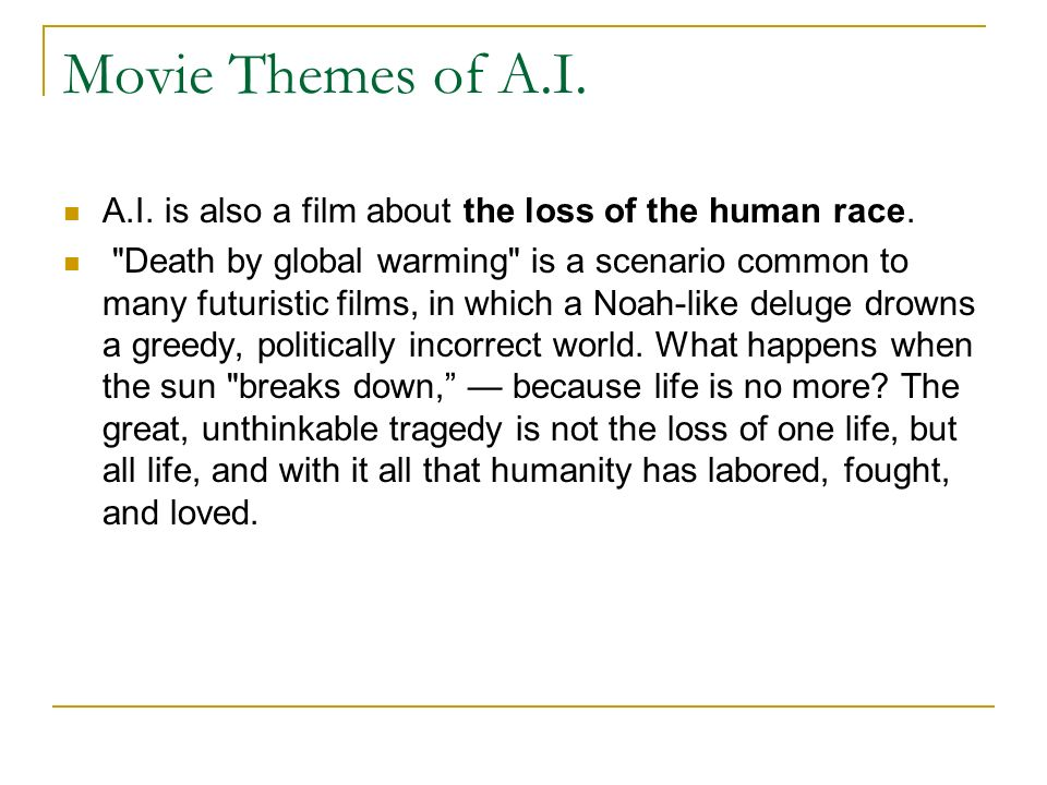 Movie Themes of A.I. A.I. is also a film about the loss of the human race.
