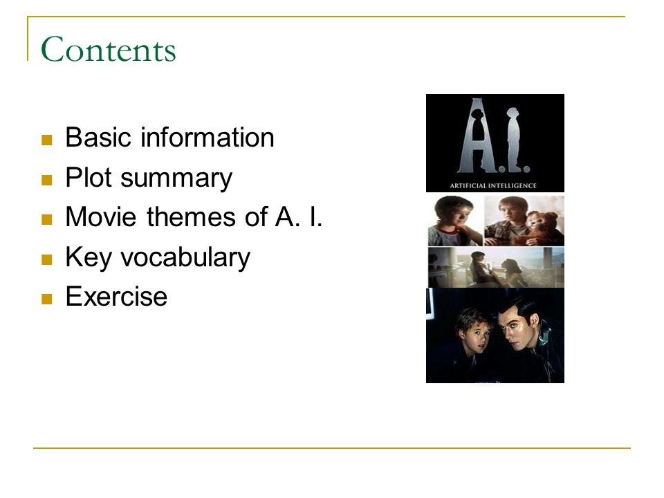 Contents Basic information Plot summary Movie themes of A. I. Key vocabulary Exercise