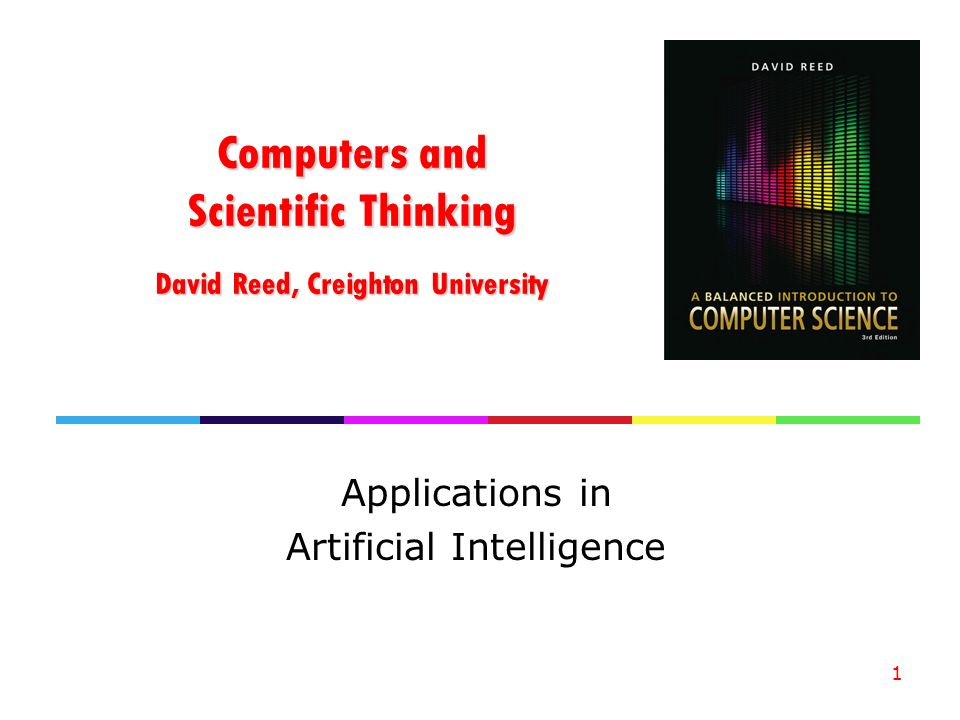 Computers and Scientific Thinking David Reed, Creighton University Applications in Artificial Intelligence 1