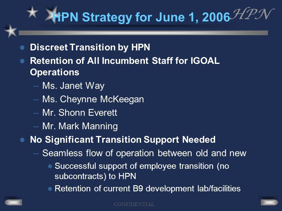 HPN CONFIDENTIAL HPN Strategy for June 1, 2006 Discreet Transition by HPN Retention of All Incumbent Staff for IGOAL Operations –Ms.