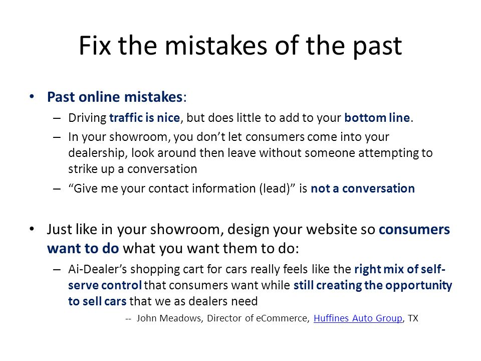 Fix the mistakes of the past Past online mistakes: – Driving traffic is nice, but does little to add to your bottom line.