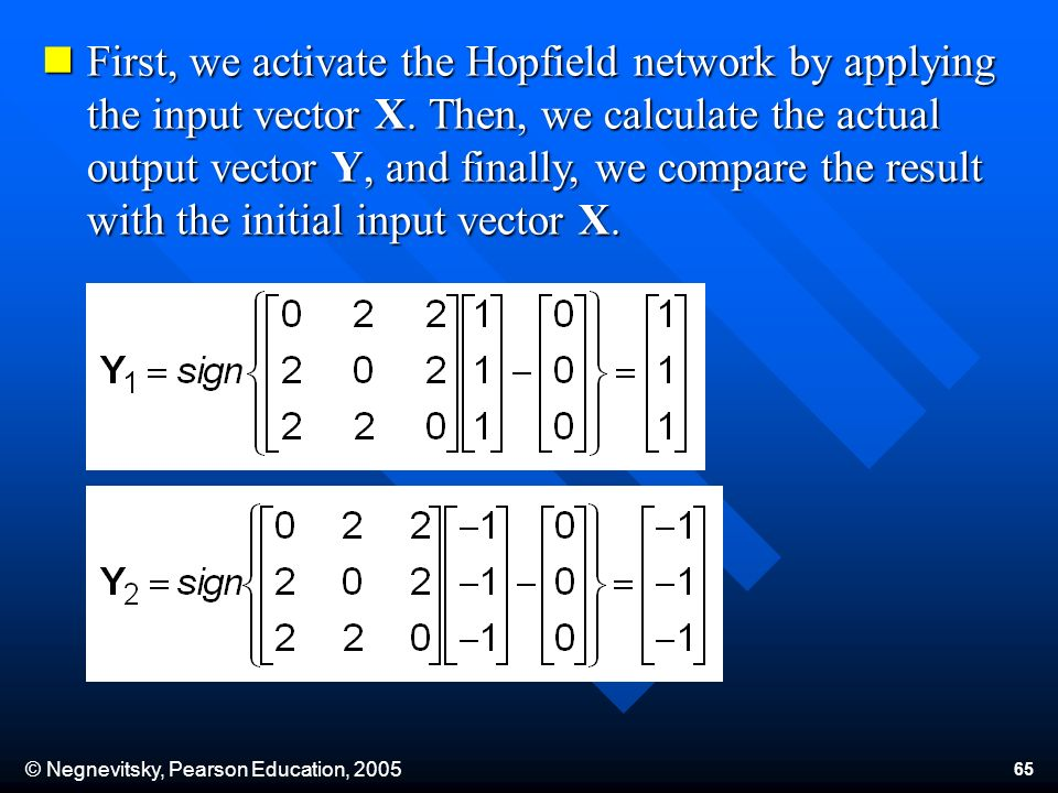 © Negnevitsky, Pearson Education, First, we activate the Hopfield network by applying the input vector X.