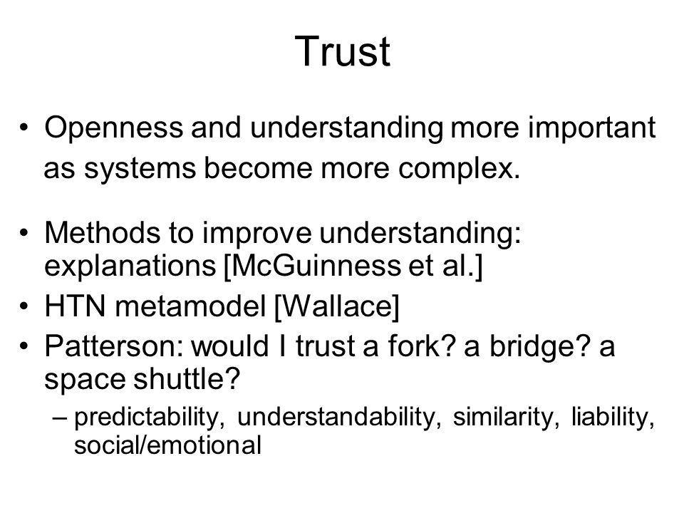 Trust Openness and understanding more important as systems become more complex.