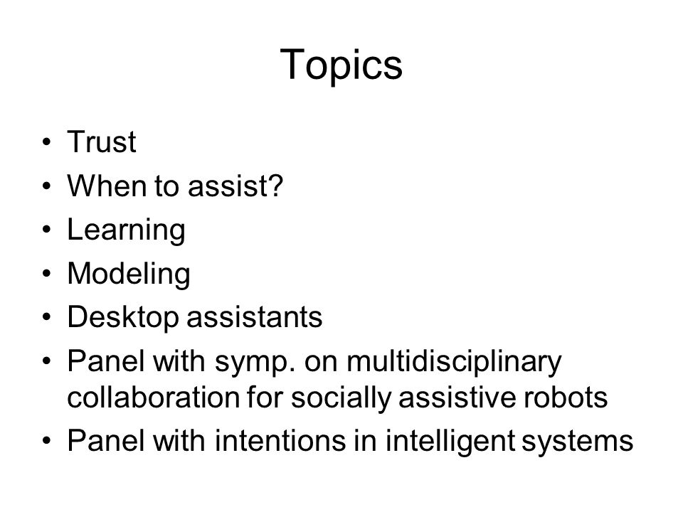 Topics Trust When to assist. Learning Modeling Desktop assistants Panel with symp.