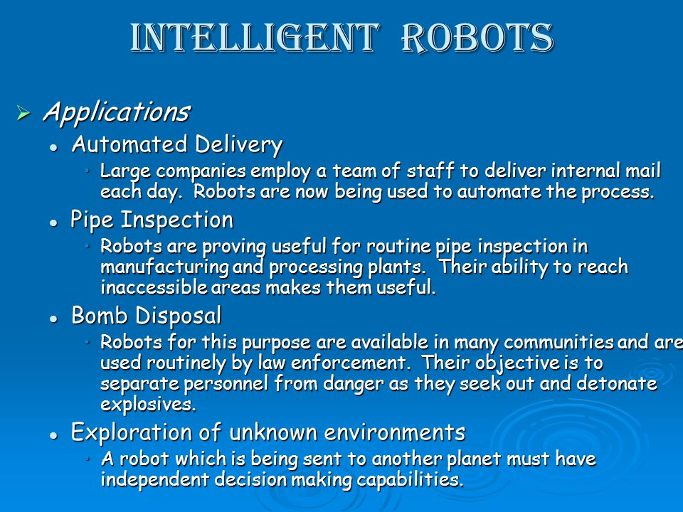 Intelligent Robots Applications Applications Automated Delivery Automated Delivery Large companies employ a team of staff to deliver internal mail each day.