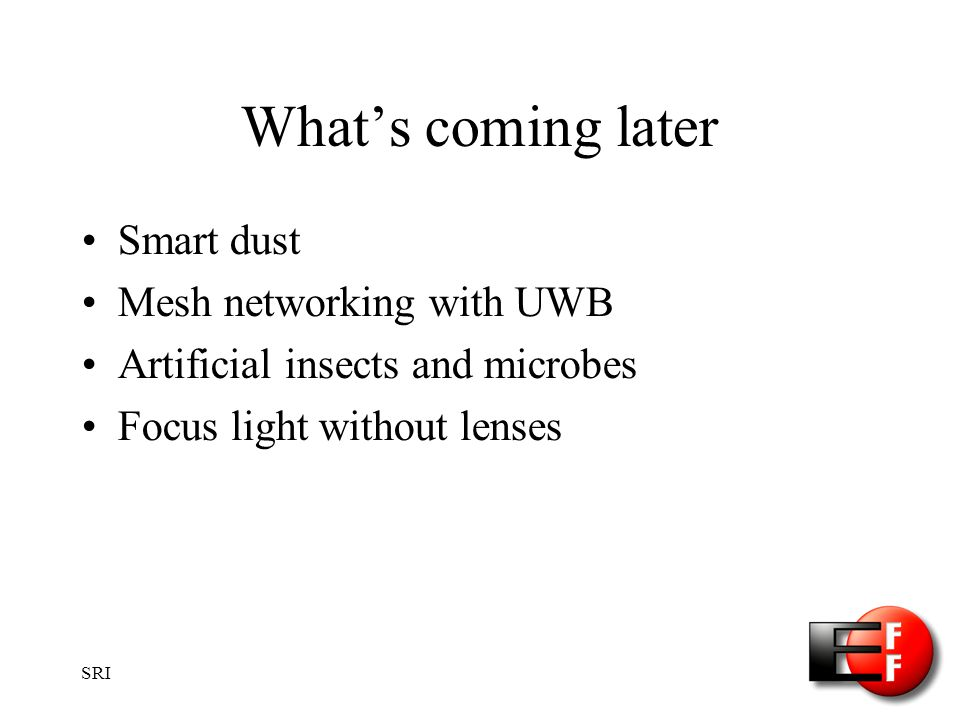 SRI Whats coming later Smart dust Mesh networking with UWB Artificial insects and microbes Focus light without lenses
