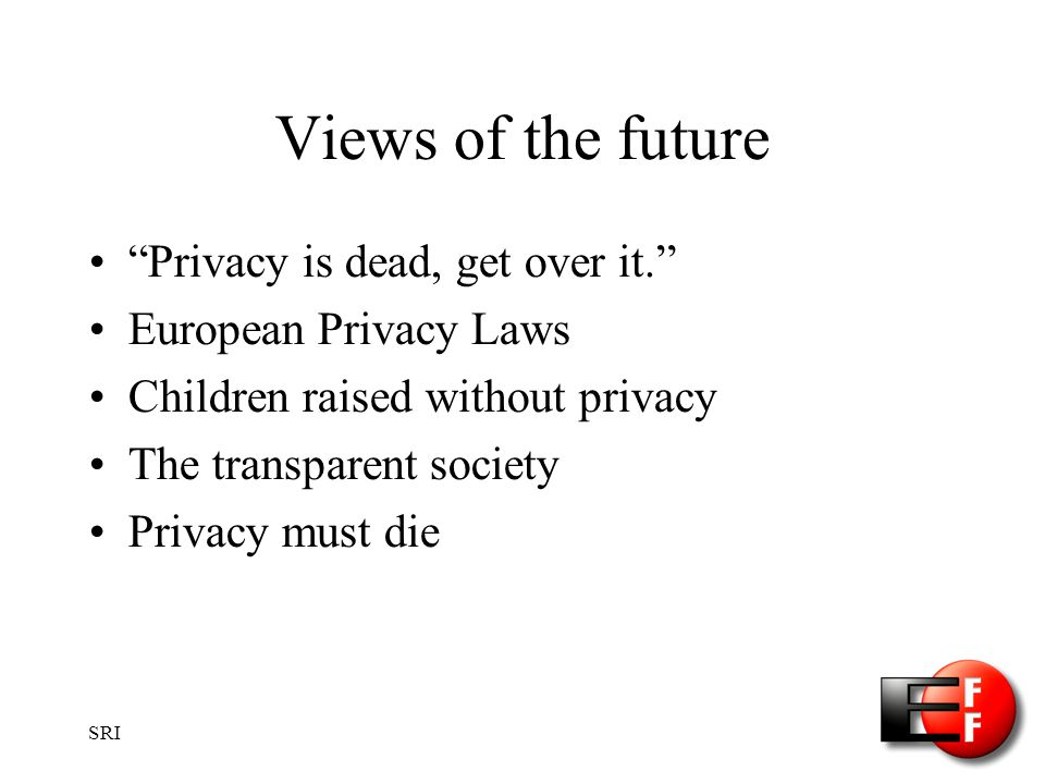 SRI Views of the future Privacy is dead, get over it.