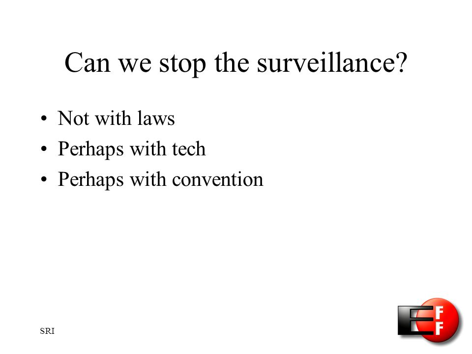 SRI Can we stop the surveillance Not with laws Perhaps with tech Perhaps with convention