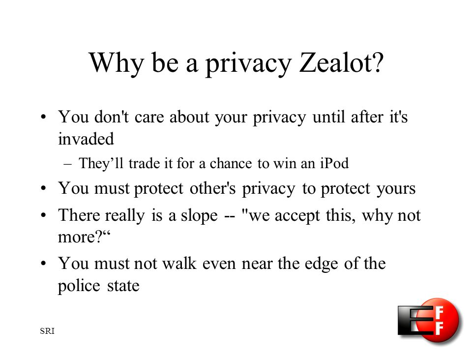 SRI Why be a privacy Zealot.