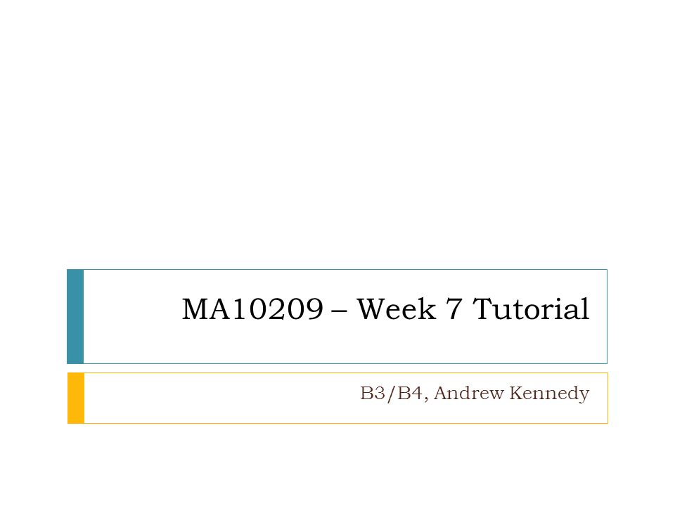 MA10209 – Week 7 Tutorial B3/B4, Andrew Kennedy