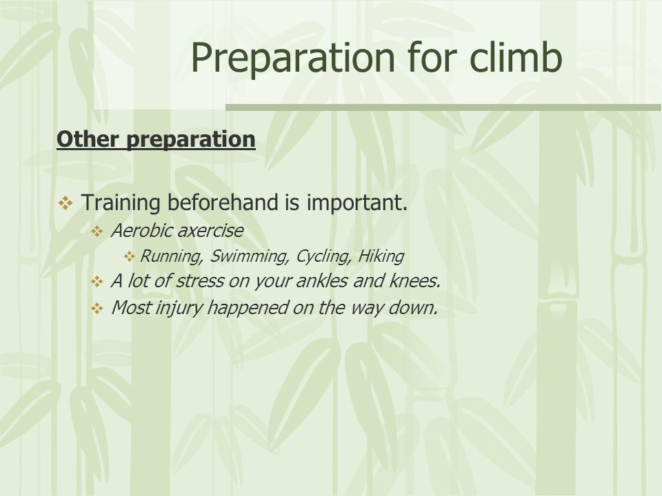 Preparation for climb Other preparation Training beforehand is important.