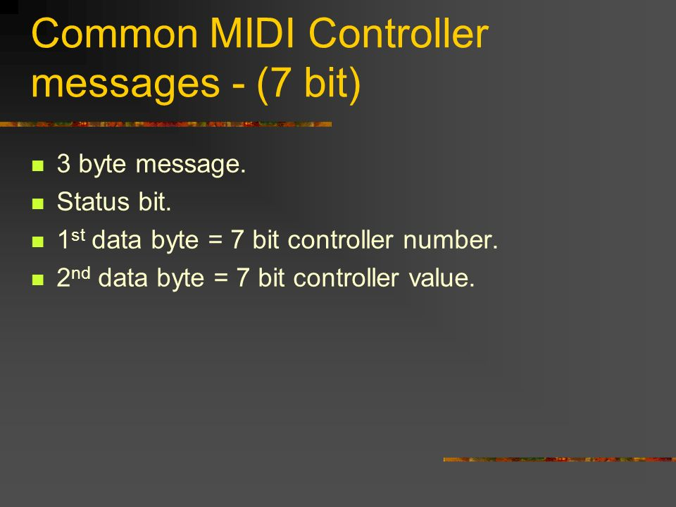 Common MIDI Controller messages - (7 bit) 3 byte message.
