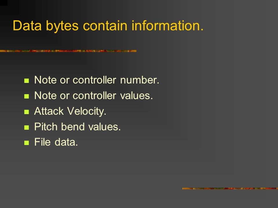 Data bytes contain information. Note or controller number.