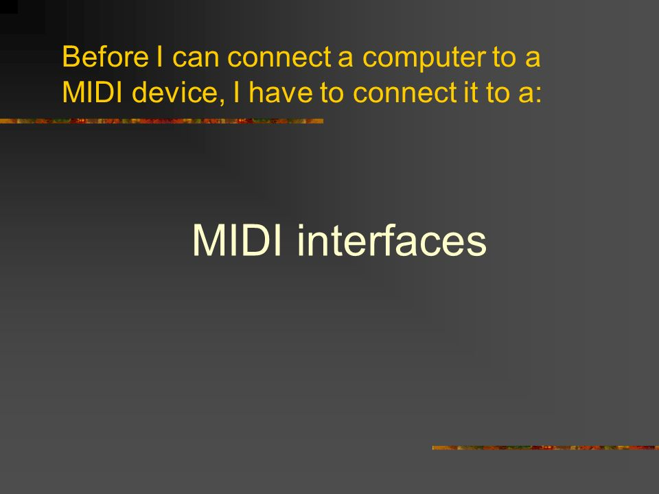 Before I can connect a computer to a MIDI device, I have to connect it to a: MIDI interfaces