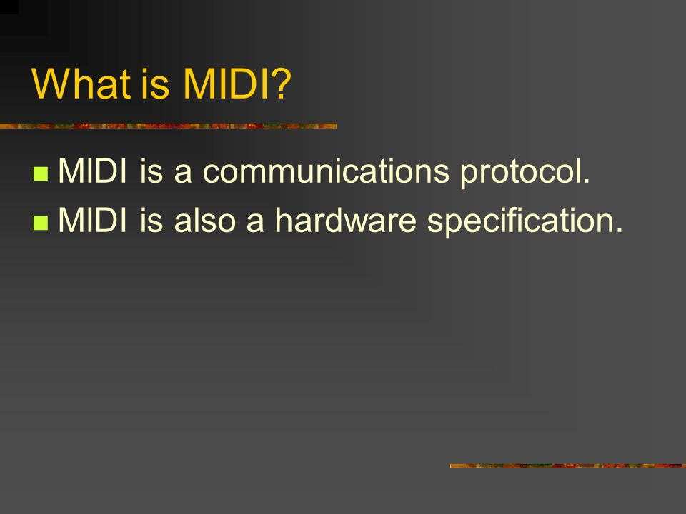 What is MIDI MIDI is a communications protocol. MIDI is also a hardware specification.
