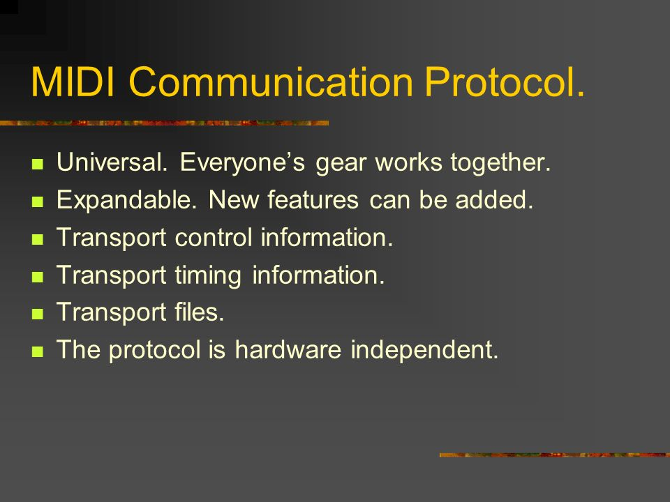 MIDI Communication Protocol. Universal. Everyones gear works together.